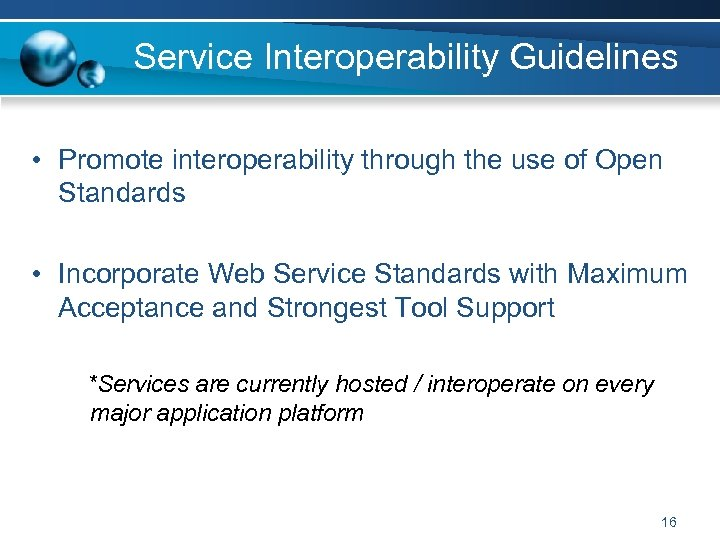 Service Interoperability Guidelines • Promote interoperability through the use of Open Standards • Incorporate