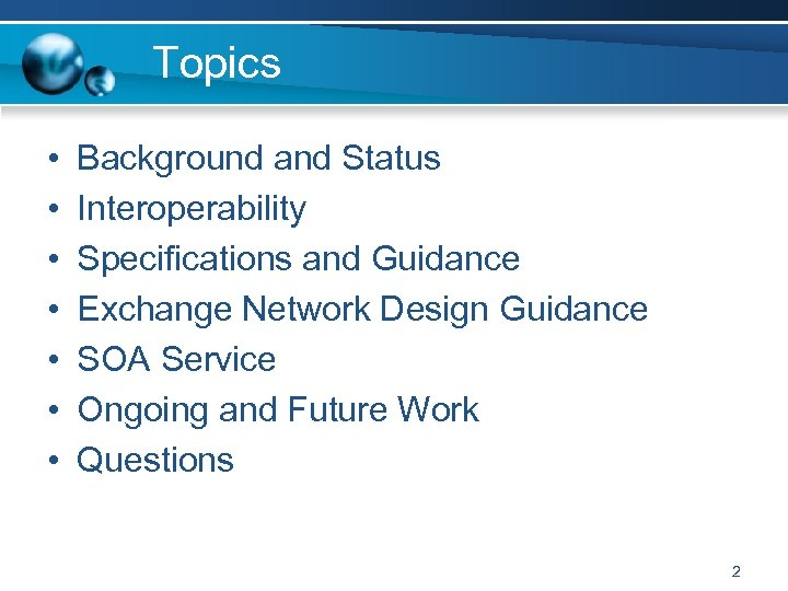 Topics • • Background and Status Interoperability Specifications and Guidance Exchange Network Design Guidance
