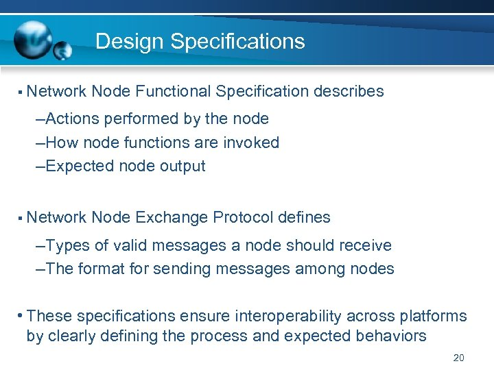 Design Specifications § Network Node Functional Specification describes –Actions performed by the node –How