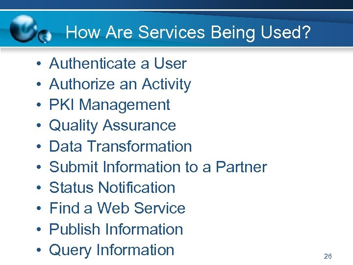 How Are Services Being Used? • • • Authenticate a User Authorize an Activity