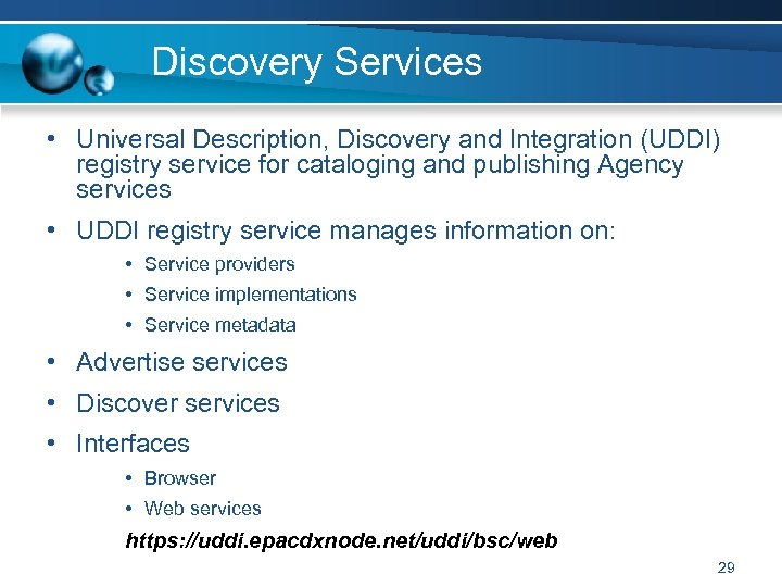 Discovery Services • Universal Description, Discovery and Integration (UDDI) registry service for cataloging and