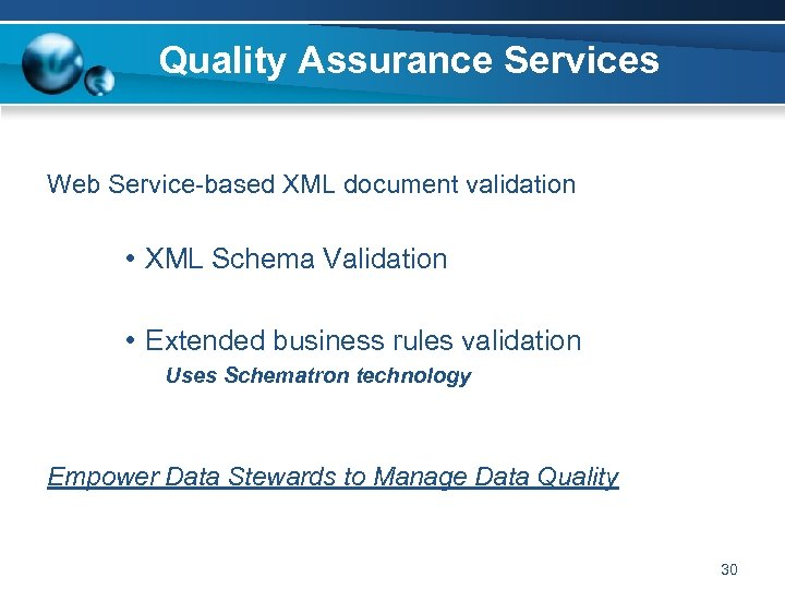 Quality Assurance Services Web Service-based XML document validation • XML Schema Validation • Extended