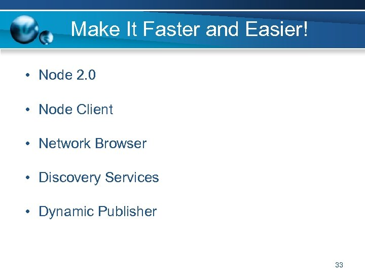 Make It Faster and Easier! • Node 2. 0 • Node Client • Network