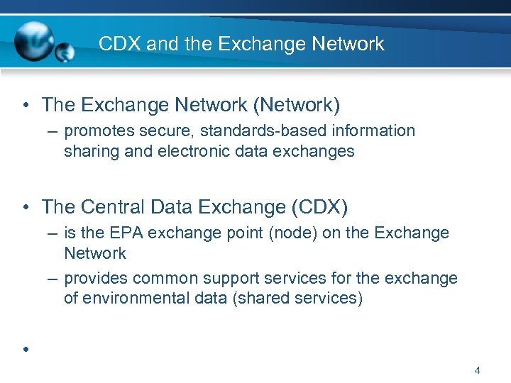 CDX and the Exchange Network • The Exchange Network (Network) – promotes secure, standards-based