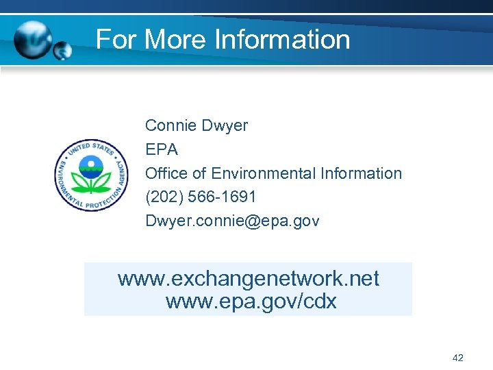 For More Information Connie Dwyer EPA Office of Environmental Information (202) 566 -1691 Dwyer.
