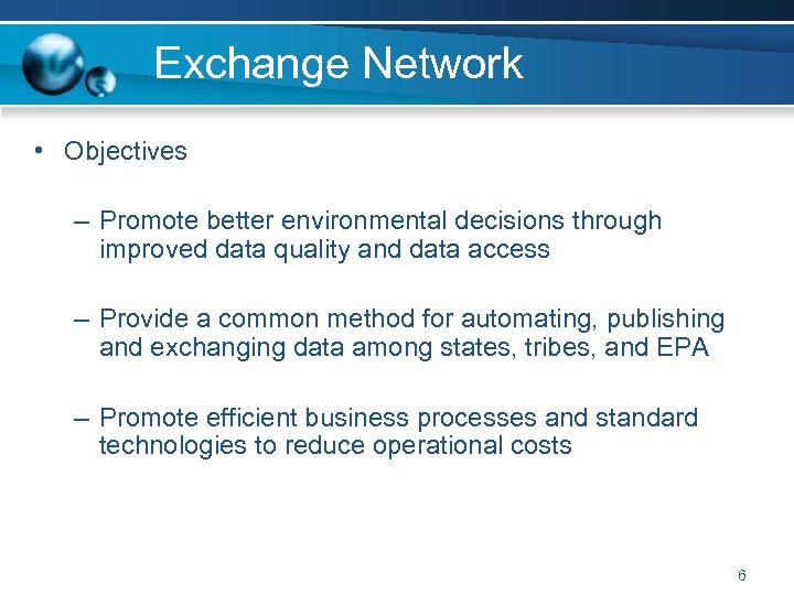 Exchange Network • Objectives – Promote better environmental decisions through improved data quality and