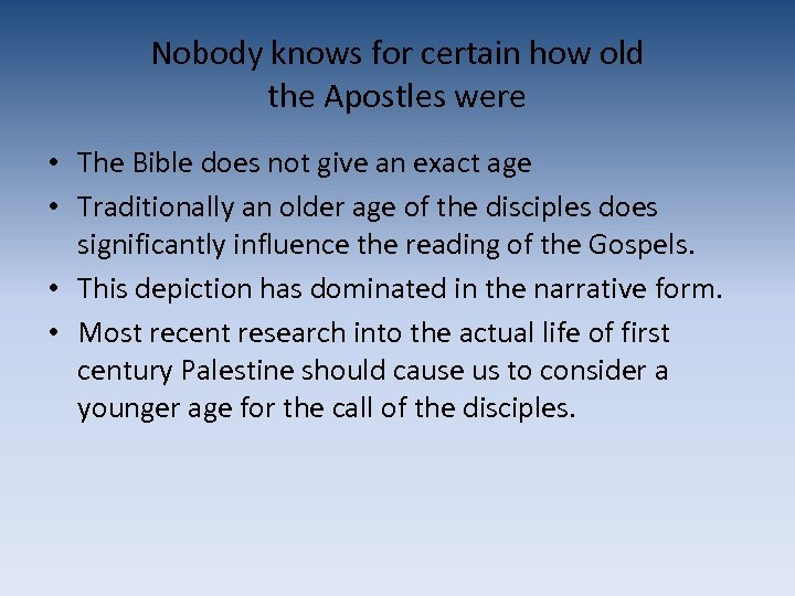 Nobody knows for certain how old the Apostles were • The Bible does not