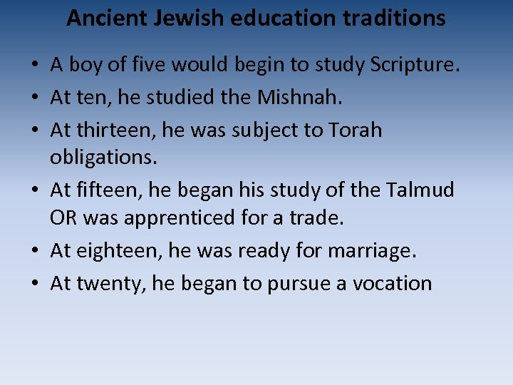Ancient Jewish education traditions • A boy of five would begin to study Scripture.