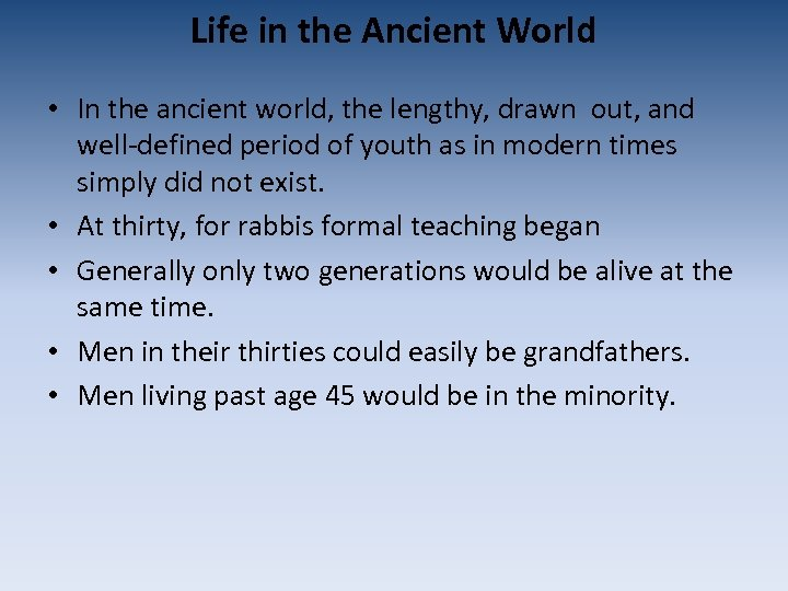 Life in the Ancient World • In the ancient world, the lengthy, drawn out,
