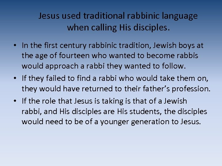 Jesus used traditional rabbinic language when calling His disciples. • In the first century