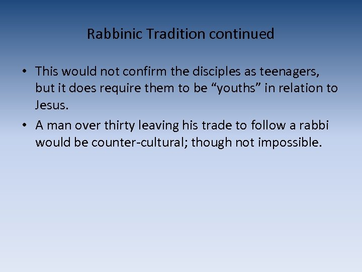 Rabbinic Tradition continued • This would not confirm the disciples as teenagers, but it