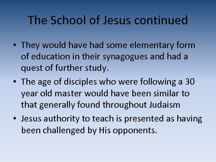 The School of Jesus continued • They would have had some elementary form of