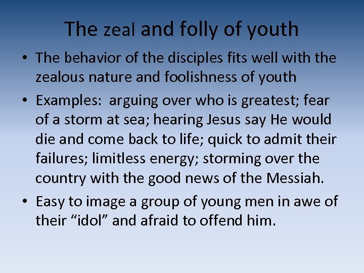 The zeal and folly of youth • The behavior of the disciples fits well