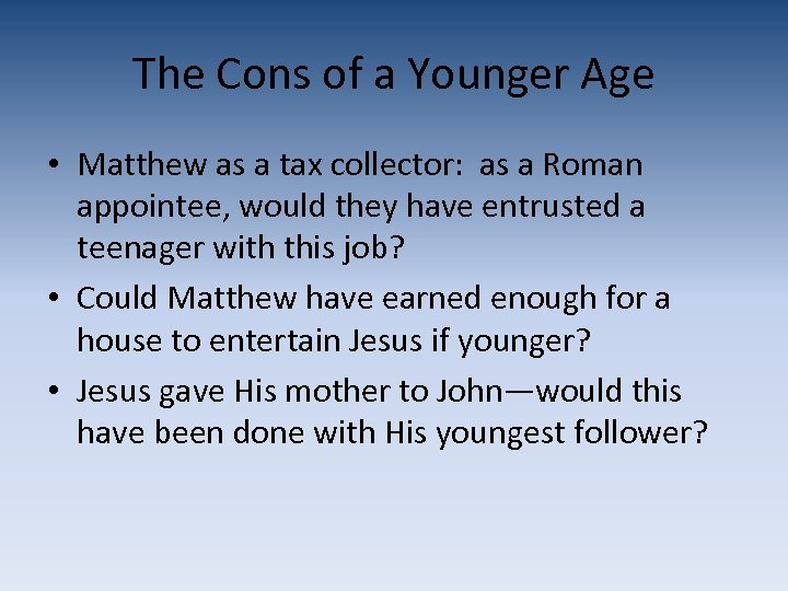 The Cons of a Younger Age • Matthew as a tax collector: as a