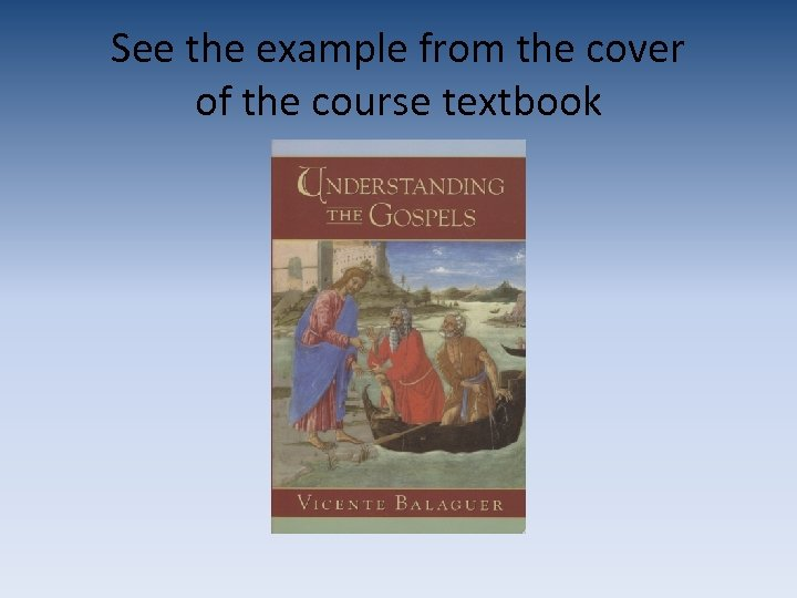 See the example from the cover of the course textbook