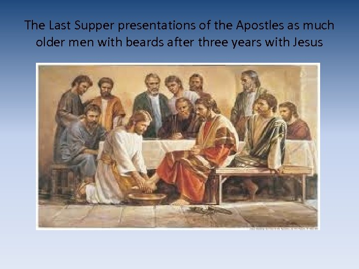 The Last Supper presentations of the Apostles as much older men with beards after