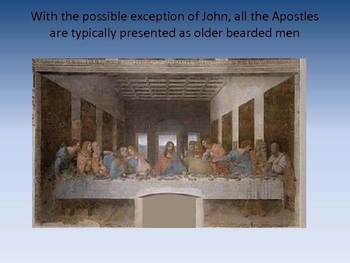 With the possible exception of John, all the Apostles are typically presented as older