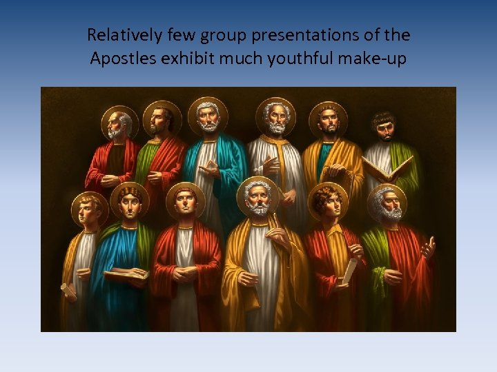 Relatively few group presentations of the Apostles exhibit much youthful make-up
