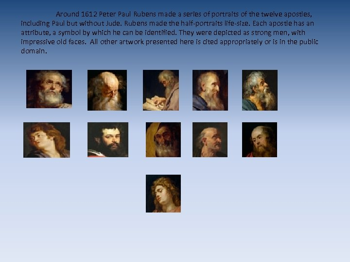 Around 1612 Peter Paul Rubens made a series of portraits of the twelve apostles,