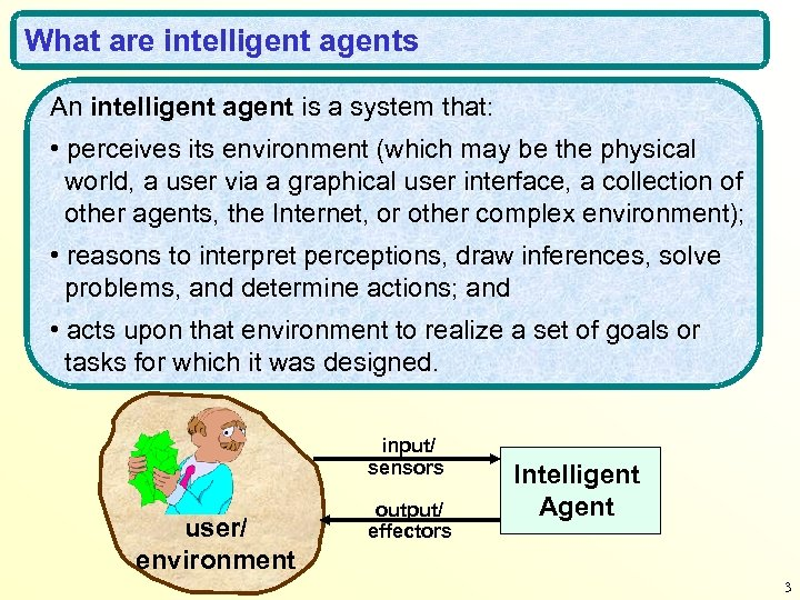 What are intelligent agents An intelligent agent is a system that: • perceives its