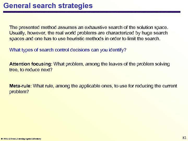 General search strategies The presented method assumes an exhaustive search of the solution space.