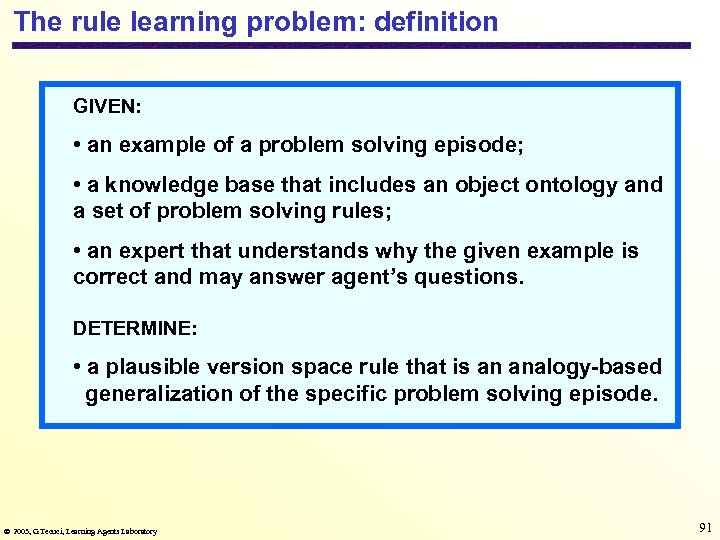 The rule learning problem: definition GIVEN: • an example of a problem solving episode;