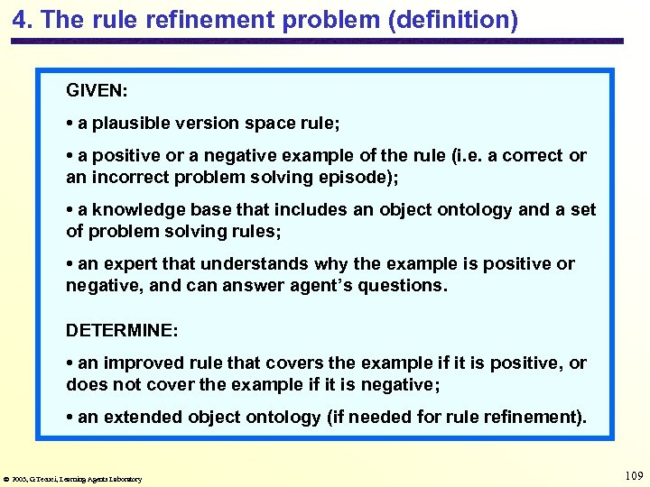 4. The rule refinement problem (definition) GIVEN: • a plausible version space rule; •