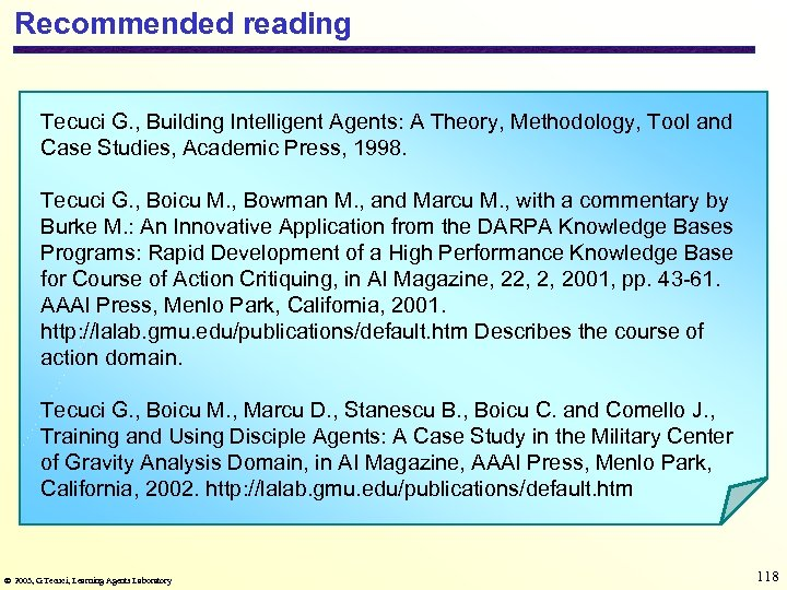 Recommended reading Tecuci G. , Building Intelligent Agents: A Theory, Methodology, Tool and Case