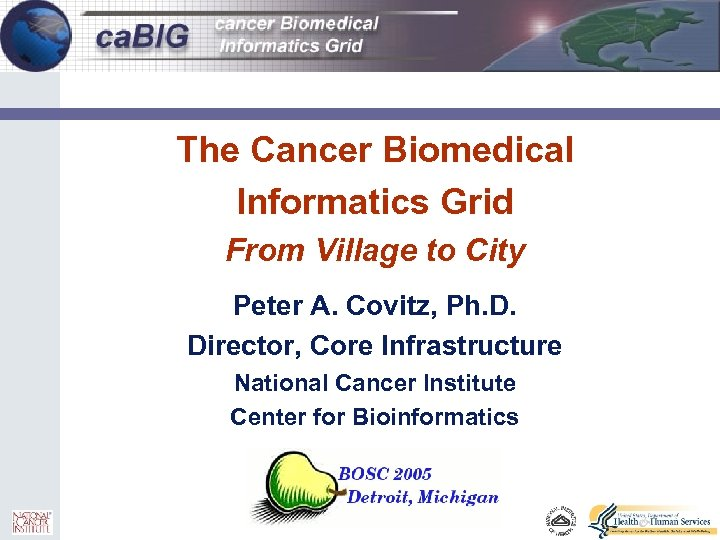 0 The Cancer Biomedical Informatics Grid From Village to City Peter A. Covitz, Ph.