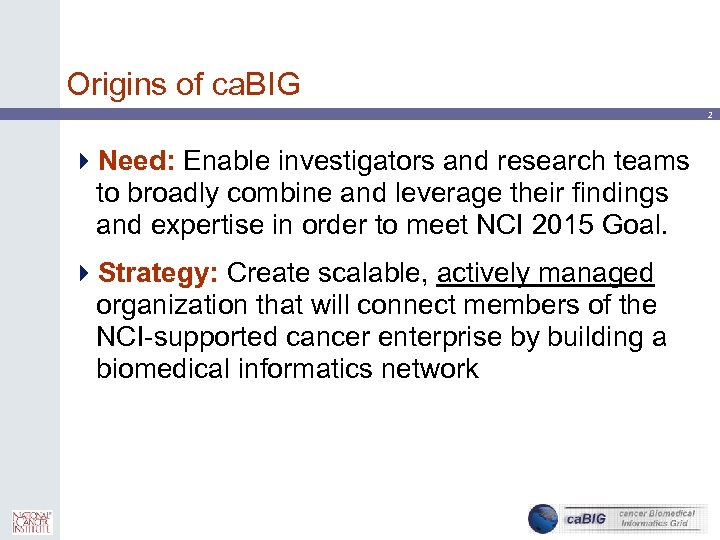 Origins of ca. BIG 2 4 Need: Enable investigators and research teams to broadly