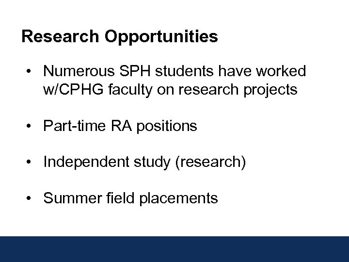 Research Opportunities • Numerous SPH students have worked w/CPHG faculty on research projects •
