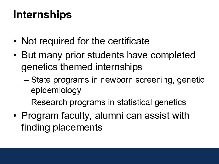 Internships • Not required for the certificate • But many prior students have completed