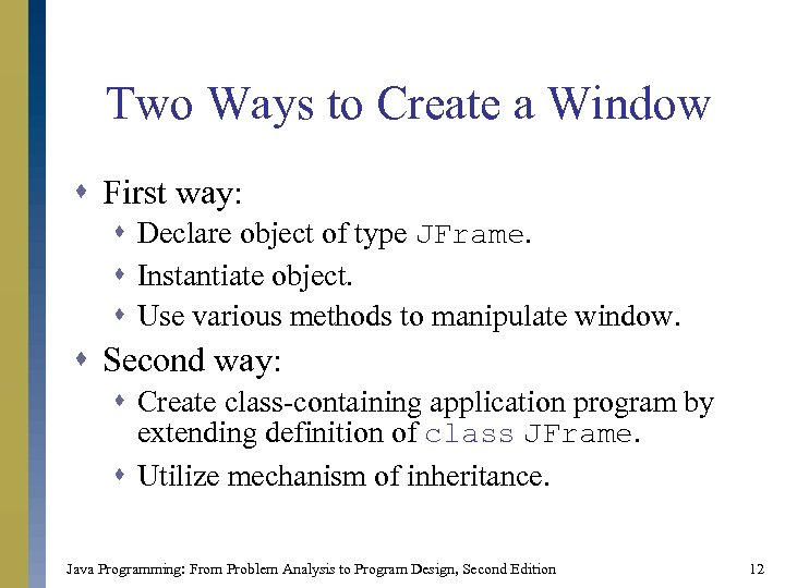 Two Ways to Create a Window s First way: s Declare object of type