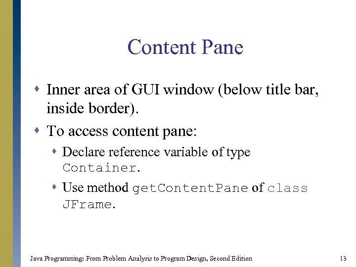 Content Pane s Inner area of GUI window (below title bar, inside border). s