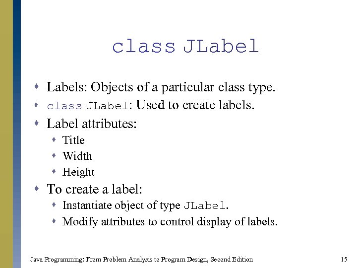 class JLabel s Labels: Objects of a particular class type. s class JLabel: Used