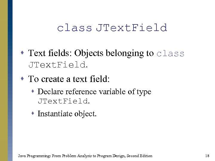 class JText. Field s Text fields: Objects belonging to class JText. Field. s To