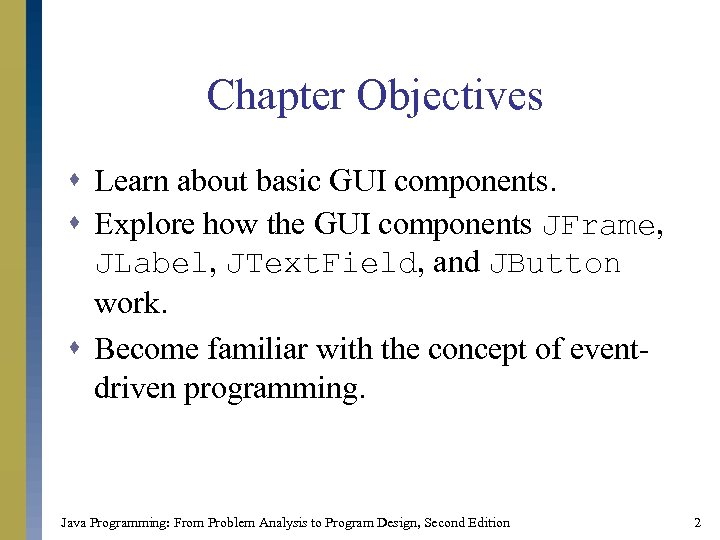Chapter Objectives s Learn about basic GUI components. s Explore how the GUI components