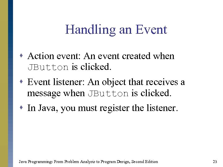 Handling an Event s Action event: An event created when JButton is clicked. s