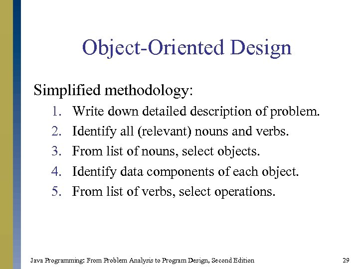 Object-Oriented Design Simplified methodology: 1. 2. 3. 4. 5. Write down detailed description of