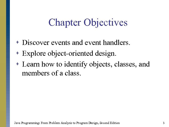 Chapter Objectives s Discover events and event handlers. s Explore object-oriented design. s Learn