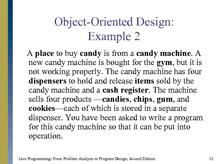 Object-Oriented Design: Example 2 A place to buy candy is from a candy machine.