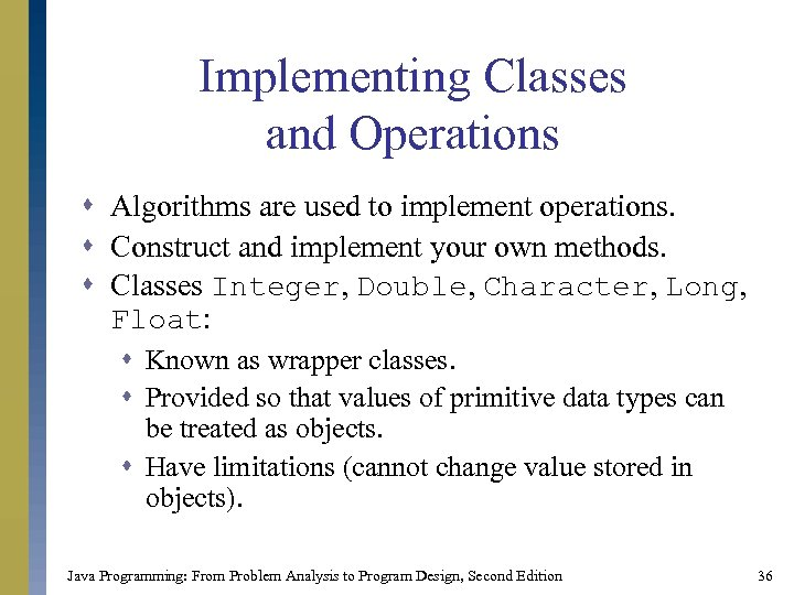 Implementing Classes and Operations s Algorithms are used to implement operations. s Construct and