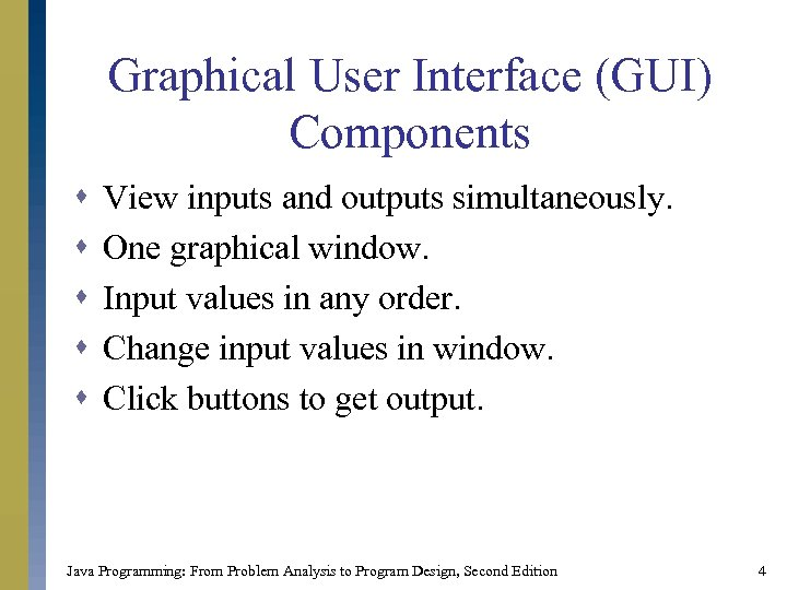 Graphical User Interface (GUI) Components s s View inputs and outputs simultaneously. One graphical