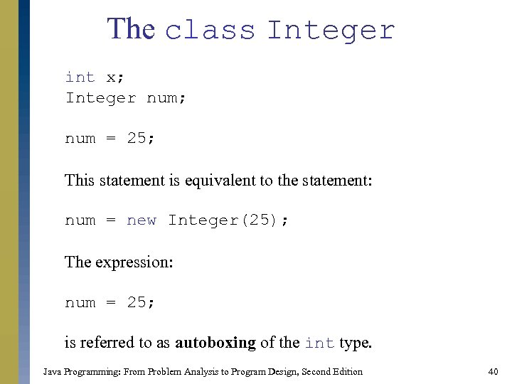 The class Integer int x; Integer num; num = 25; This statement is equivalent