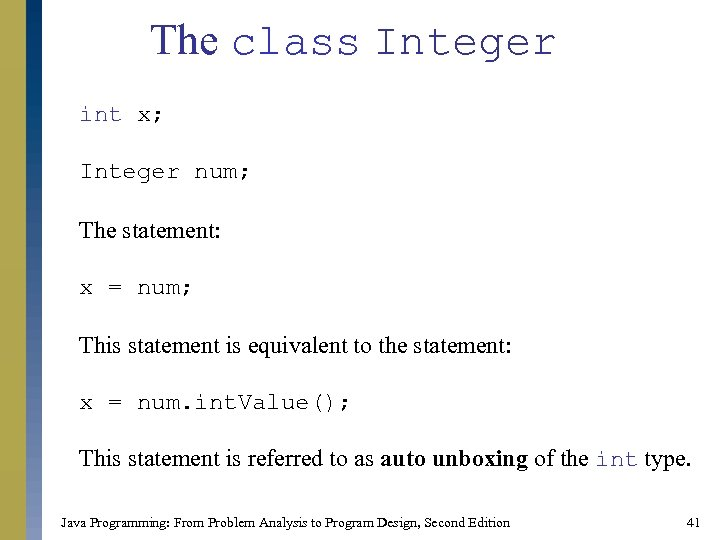 The class Integer int x; Integer num; The statement: x = num; This statement