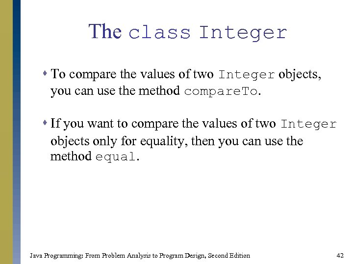 The class Integer s To compare the values of two Integer objects, you can