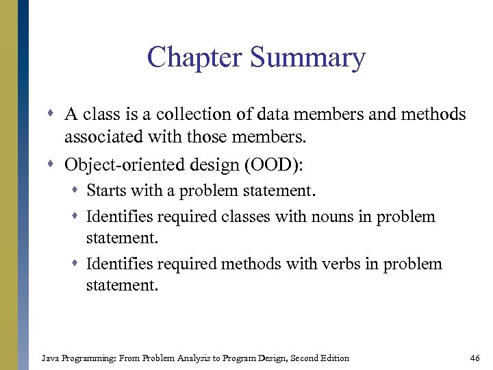 Chapter Summary s A class is a collection of data members and methods associated