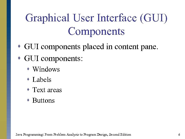 Graphical User Interface (GUI) Components s GUI components placed in content pane. s GUI