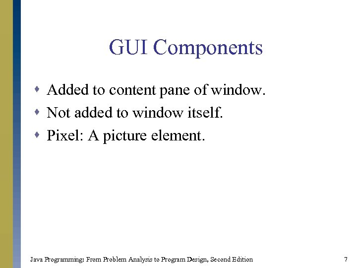 GUI Components s Added to content pane of window. s Not added to window