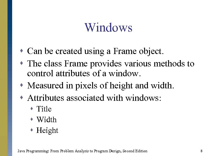 Windows s Can be created using a Frame object. s The class Frame provides